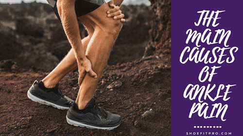 THE MAIN CAUSES OF ANKLE PAIN