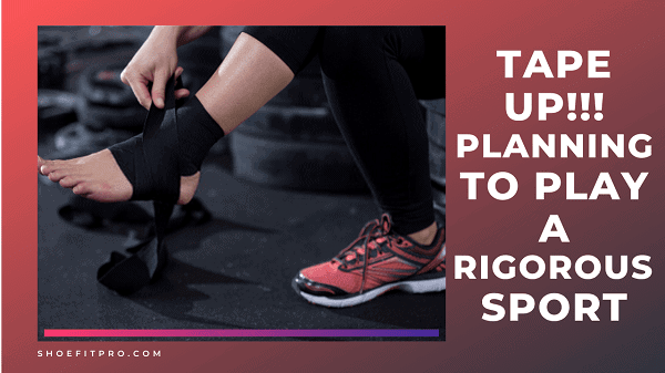 Tape Up when planning to play a rigorous sport