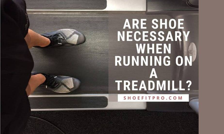 Are Shoe Necessary When Running On A Treadmill