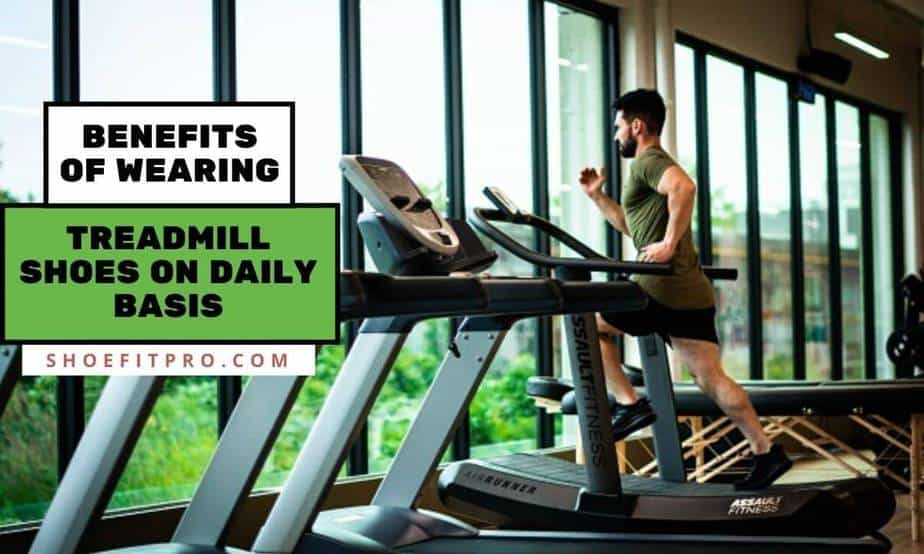 Benefits of wearing treadmill shoes on daily basis