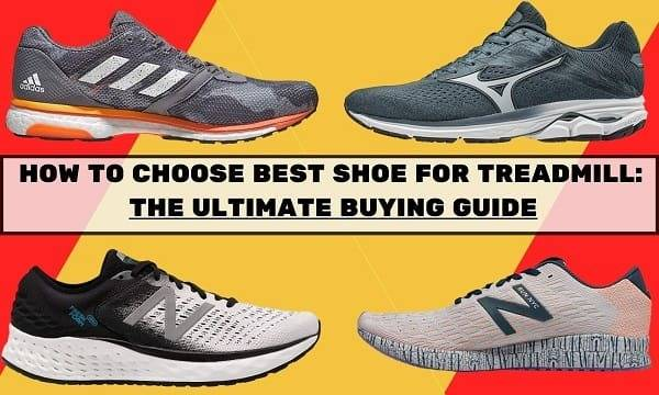HOW TO CHOOSE BEST SHOES FOR TREADMILL-THE ULTIMATE BUYING GUIDE