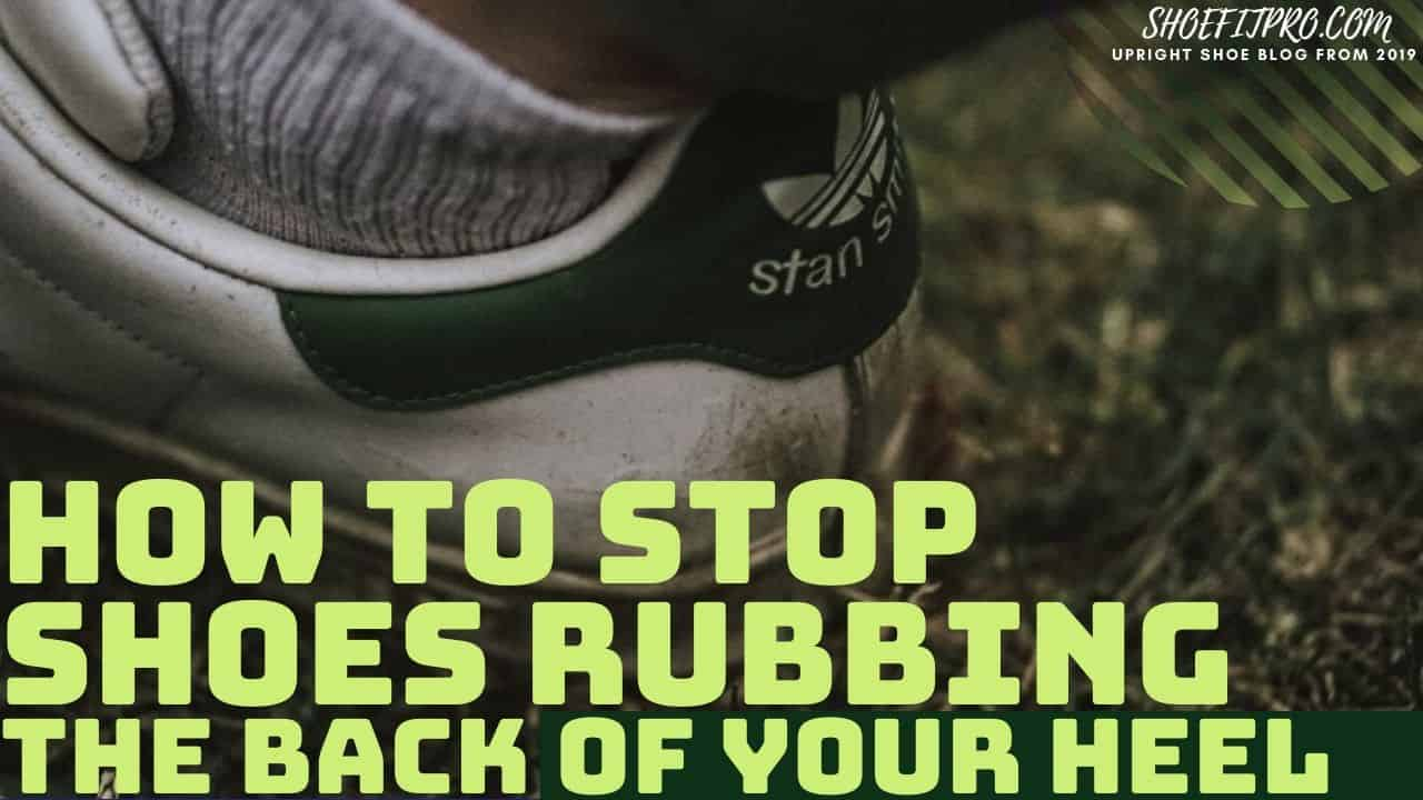 How To Stop Shoes Rubbing The Back Of Your Heel
