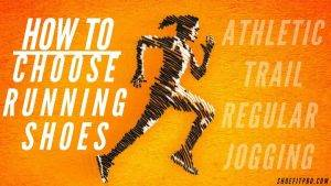 How to Choose Running Shoes [ATHLETIC-TRAIL-REGULAR-JOGGING SHOES BUYING GUIDE]