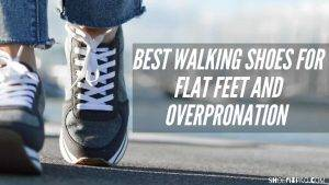 best walking shoes for flat feet and overpronation