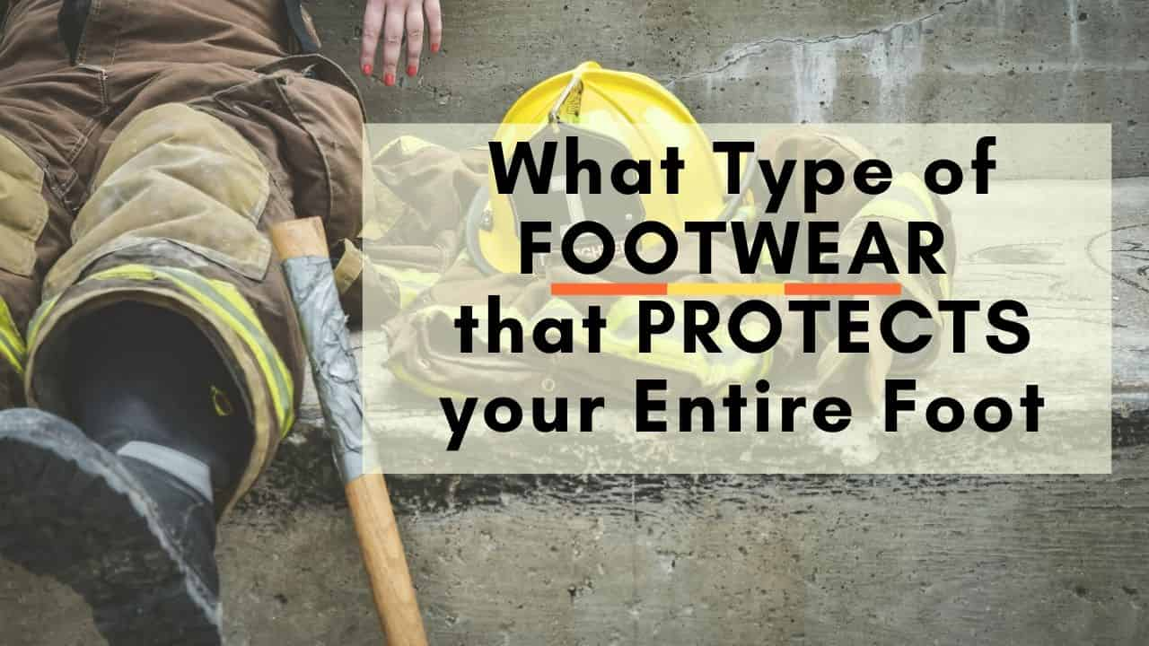 what type of footwear that protect your entire feet