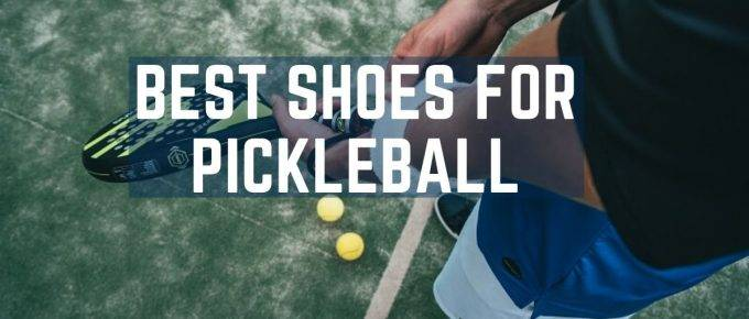 Best Shoes For Pickleball