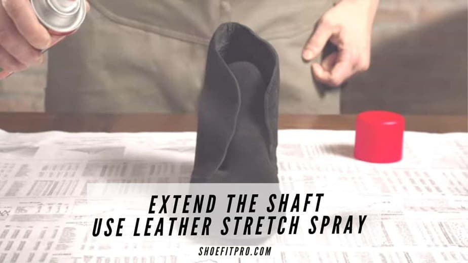 how to make boots more comfortable-Extend the shaft and use leather stretch spray