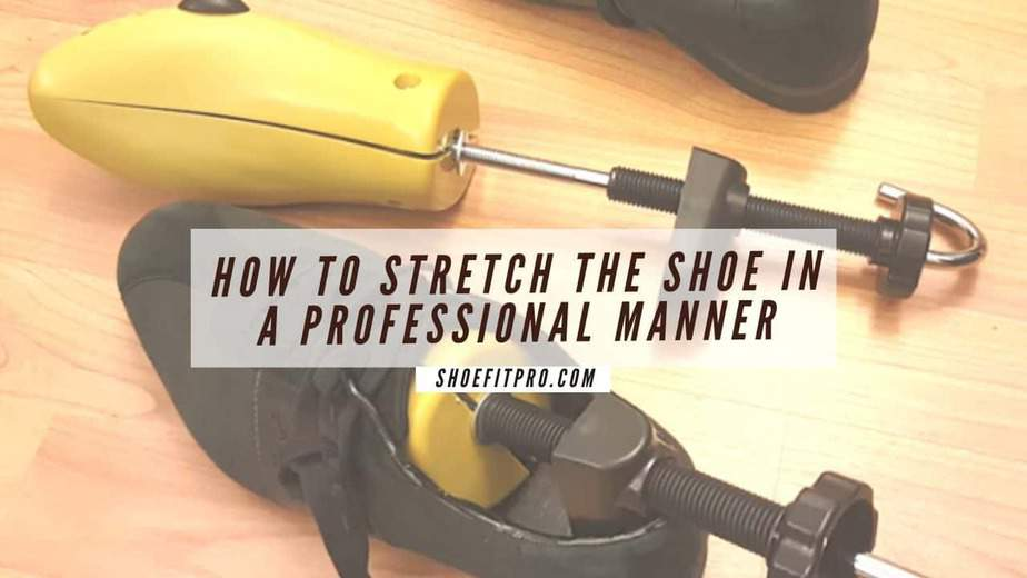 how to make shoes comfortable-Stretch the shoe or boot in a professional manner