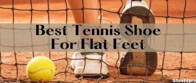 Best Tennis Shoe For Flat Feet