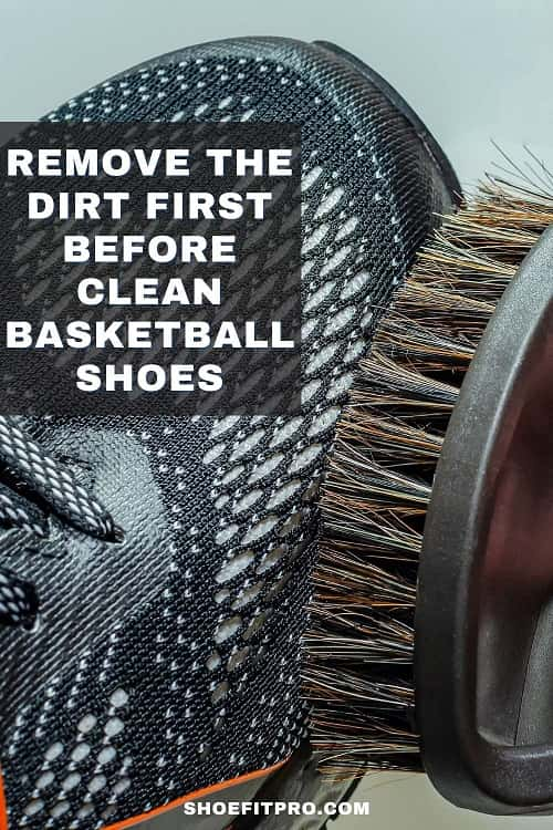 Remove The Dirt First before clean basketball shoes