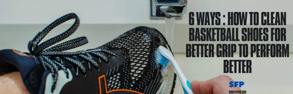 6 Ways: How To Clean Basketball Shoes For Better Grip To Perform Better