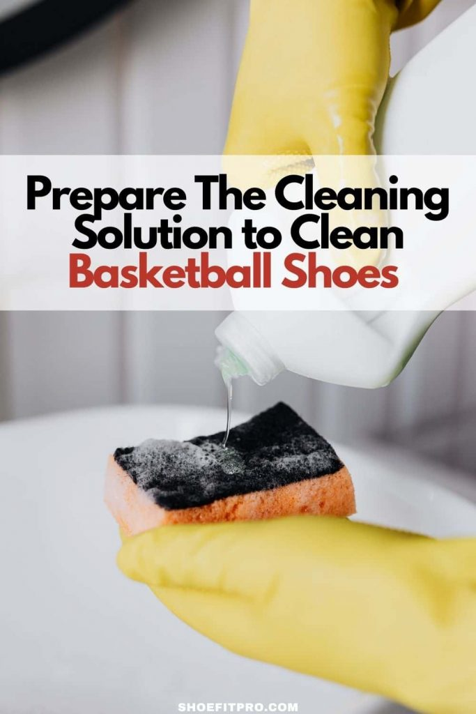 prepare the cleaning solution to clean basketball shoes