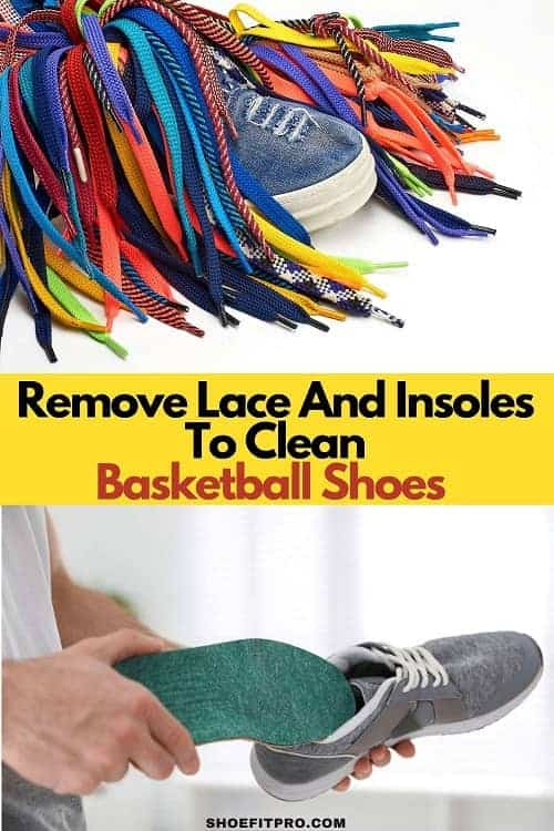 remove laces and lnsoles before to clean basketball shoes