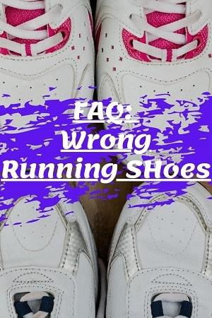FAQ- wearing wrong running shoes